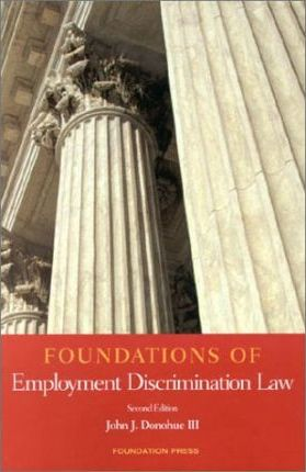Donohue's Foundations of Employment Discrimination Law, 2D (Foundations of Law Series)