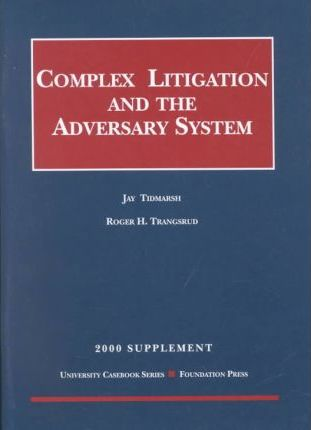 Tidmarsh and Trangsrud's Complex Litigation and the Adversary System, 2000 Supplement (University Casebook Series)