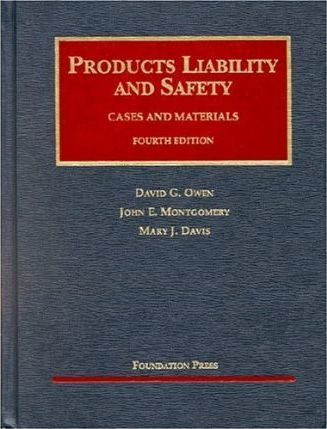 Owen, Montgomery, and Davis' Products Liability and Safety, Cases and Materials, 4th (University Casebook Series)