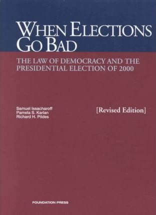 Issacharoff's When Elections Go Bad, the Law of Democracy and the Presidential Election of 2000, Revised