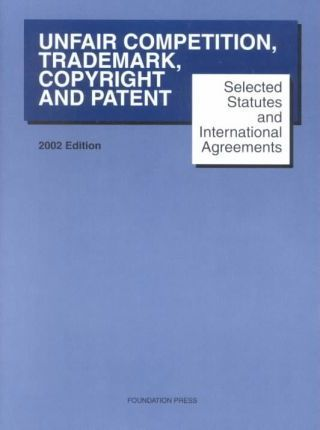 Selected Statutes and International Agreements on Unfair Competition, Trademarks, Copyright and Patent 2002