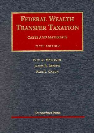 McDaniel, Repetti and Caron's Federal Wealth Transfer Taxation, 5th (University Casebook Series)