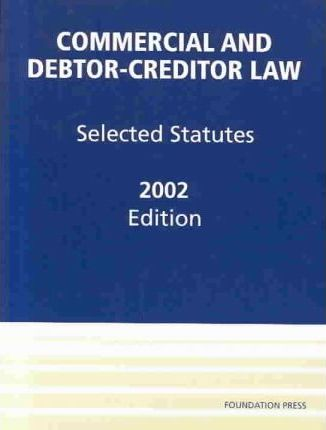 Commercial & Debtor-Creditor Law, Selected Statutes
