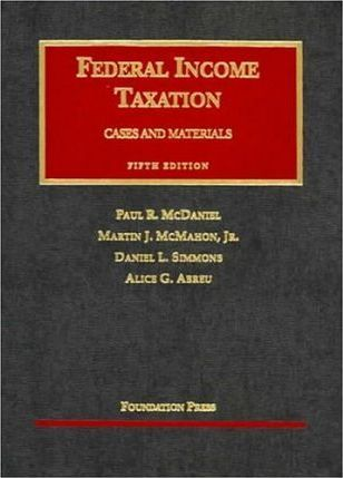 McDaniel, Ault, McMahon, Simmons, and Abreu's Federal Income Taxation, 5th with Problem Supplement (University Casebook Series)