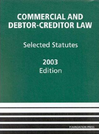 Commercial Debtor-Creditor Selected Statutes 2003