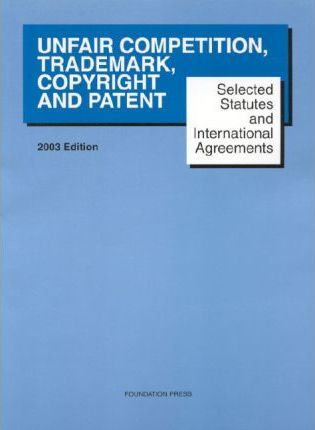 Selected Statutes for Unfair Competition, Trademark, Copyright, and Patent 2003
