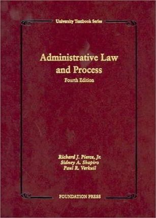 Pierce, Shapiro & Verkuil's Administrative Law and Process, 4th (Hardcover) (University Textbook Series)