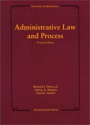 Pierce, Shapiro & Verkuil's Administrative Law and Process, 4th Edition, Softcover (University Textbook Series)
