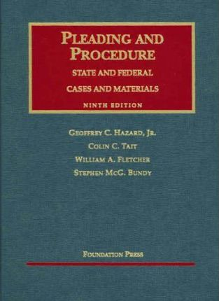 Hazard, Tait and Fletcher's Cases and Materials on Pleading and Procedure, State and Federal, 9th (University Casebook Series)