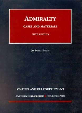 Lucas' 2003 Statute, Rule And Case Supplement for Use With Cases And Materials on Admiralty