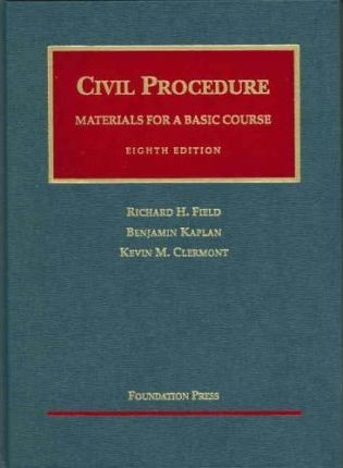 Field, Kaplan and Clermont's Materials for a Basic Course in Civil Procedure, 8th (University Casebook Series)