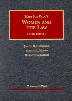Frug, Greenberg, Minow and Roberts' Women and the Law, 3D (University Casebook Series)