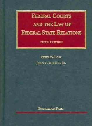 Low and Jeffries' Federal Courts and the Law of Federal-State Relations, 5th (University Casebook Series)