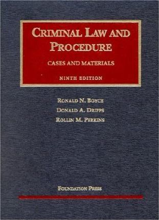 Boyce, Dripps, and Perkins' Cases and Materials on Criminal Law and Procedure, 9th Edition (University Casebook Series)