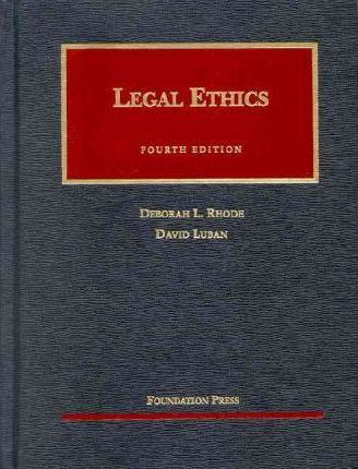 Rhode and Luban's Legal Ethics, 4th (University Casebook Series)