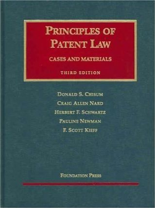 Chisum, Nard, Schwartz, Newman and Kieff's Principles of Patent Law, 3D (University Casebook Series)
