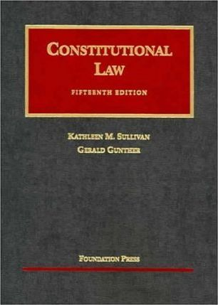 Sullivan and Gunther's Constitutional Law, 15th (University Casebook Series)