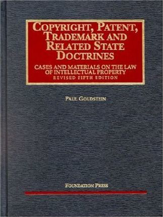 Goldstein's Copyright, Patent, Trademark and Related State Doctrines, Revised 5th (University Casebook Series)