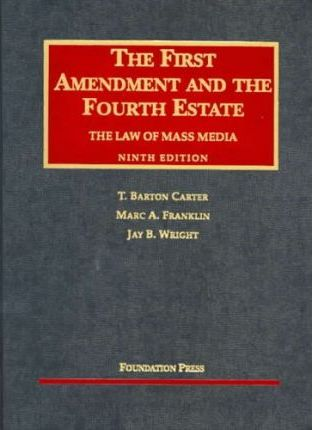 Carter, Franklin and Wright's the First Amendment and the Fourth Estate