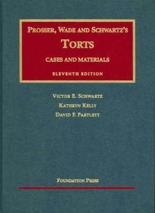 Prosser, Wade, Schwartz, Kelly and Partlett's Cases and Materials on Torts, 11th