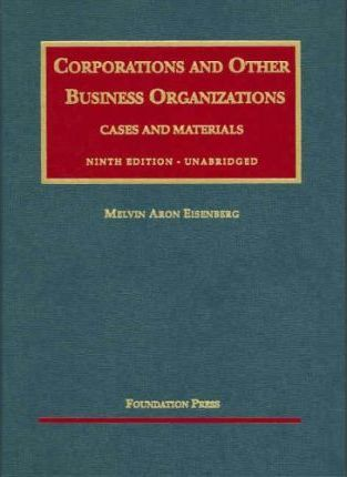 Eisenberg's Cases and Materials on Corporations and Other Business Organizations, 9th, Unabridged Edition