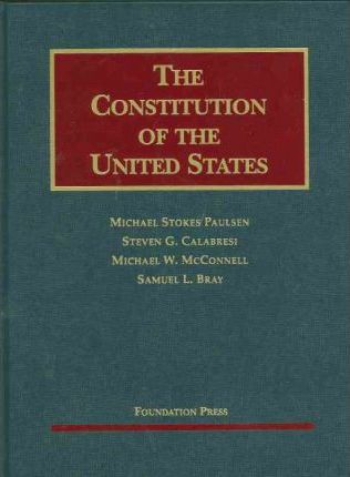 Paulsen, Calabresi, McConnell, and Bray's the Constitution of the United States