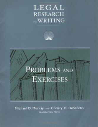 Murray and Desanctis' Legal Research & Writing Problems and Exercises