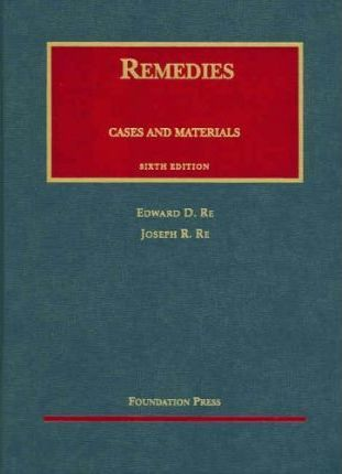 Re and Re's Cases and Materials on Remedies, 6th