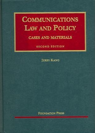 Kang's Communications Law and Policy, 2D (University Casebook Series)