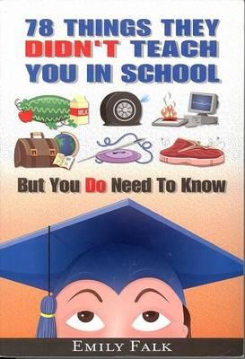 78 Things They Didn't Teach You in School