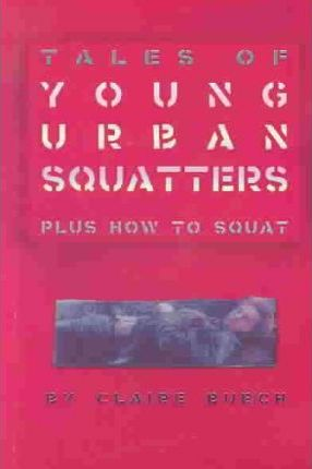 Tales of Young Urban Squatters Plus How to Squat