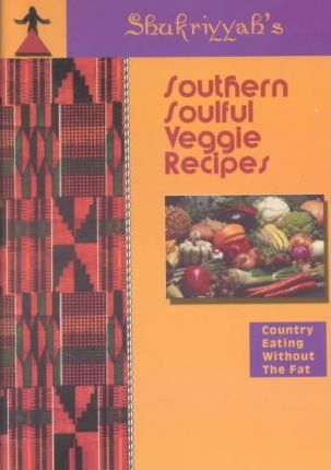 Shukriyyah's Southern Soulful Veggie Recipes Presents Country Eating Without the Fat