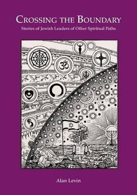 Crossing the Boundary Stories of Jewish Leaders of Other Spiritual Paths