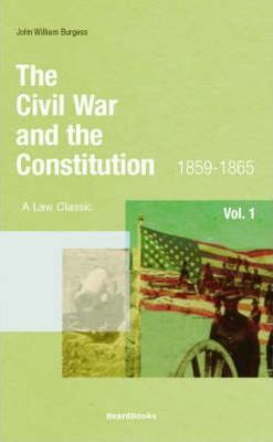 The Civil War and the Constitution: 1859-1865: Vol 1
