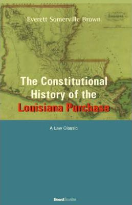The Constitutional History of the Louisiana Purchase: 1803-1812