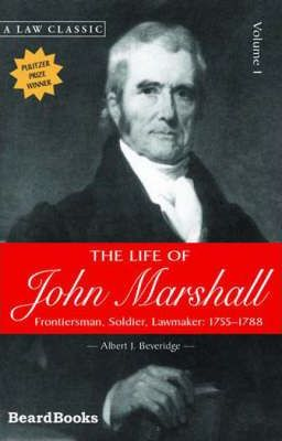 The Life of John Marshall: Frontiersman, Soldier, Lawmaker Vol 1