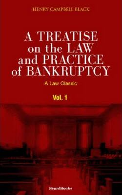 A Treatise on the Law and Practice of Bankruptcy: Under the Act of Congress of 1898 Vol 1