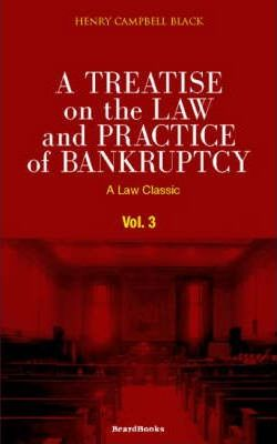 A Treatise on the Law and Practice of Bankruptcy: Under the Act of Congress of 1898 Vol 3