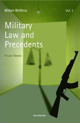 Military Law and Precedents: Volume II: Vol 2