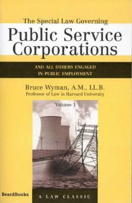 The Special Law Governing Public Service Corporations: And All Others Engaged in Public Employment Vol 1