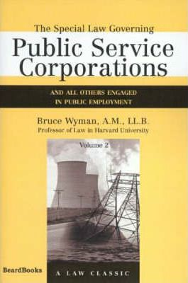 The Special Law Governing Public Service Corporations: And All Others Engaged in Public Employment Vol 2