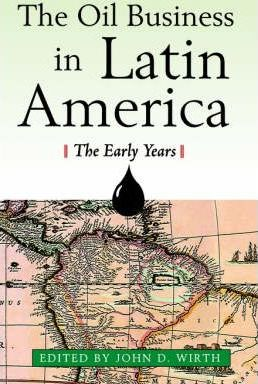 The Oil Business in Latin America - The Early Years