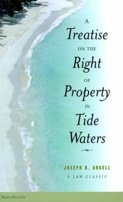 A Treatise on the Right of Property in Tide Waters
