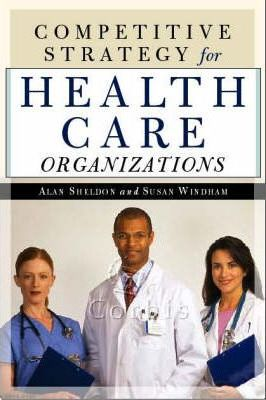 Competitive Strategy for Health Care Organizations