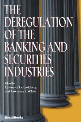 The Deregulation of the Banking and Securities Industries