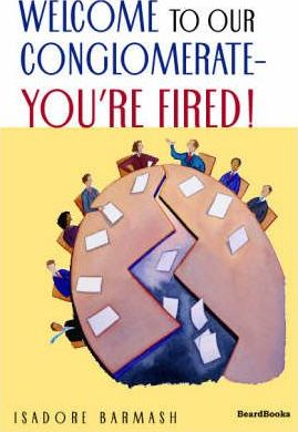 Welcome to Our Conglomerate--you're Fired!