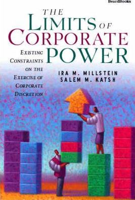 The Limits of Corporate Power: Existing Constraints on the Exercise of Corporate Discretion
