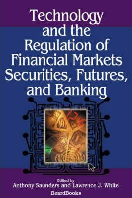 Technology and the Regulation of Financial Markets, Securities, Futures, and Banking