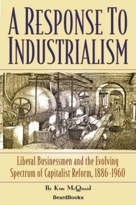 A Response to Industrialism: Liberal Businessmen and the Evolving Spectrum of Capitalist Reform