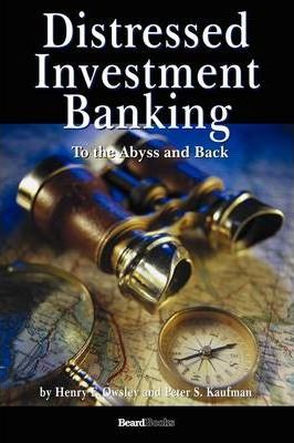 Distressed Investment Banking - To the Abyss and Back